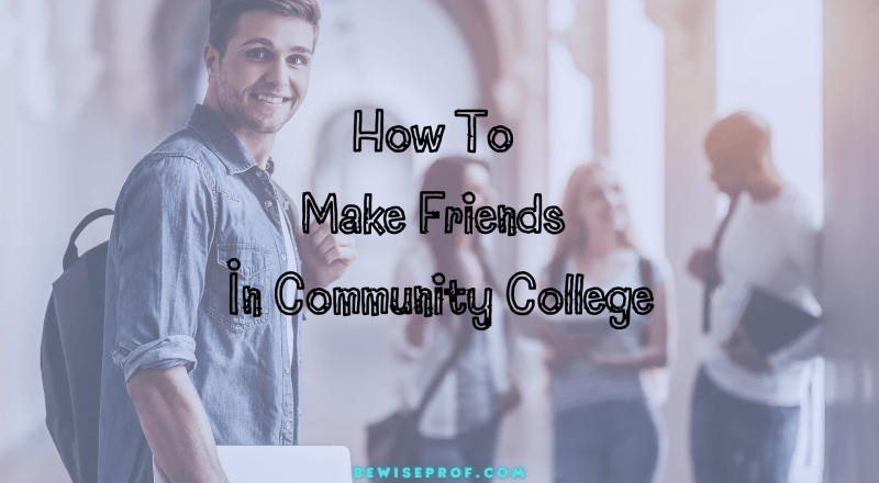 How To Make Friends In Community College
