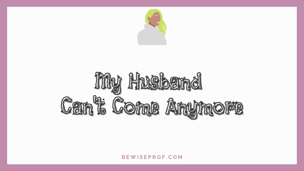 My Husband Can't Come Anymore