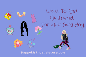 What To Get Girlfriend For Her Birthday
