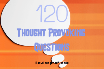 120 Thought Provoking Questions
