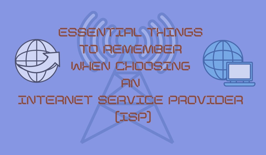 Essential Things to Remember When Choosing an Internet Service Provider (ISP)