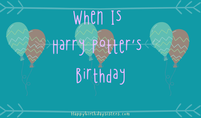 When Is Harry Potter's Birthday
