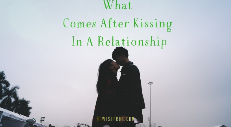 What Comes After Kissing In A Relationship