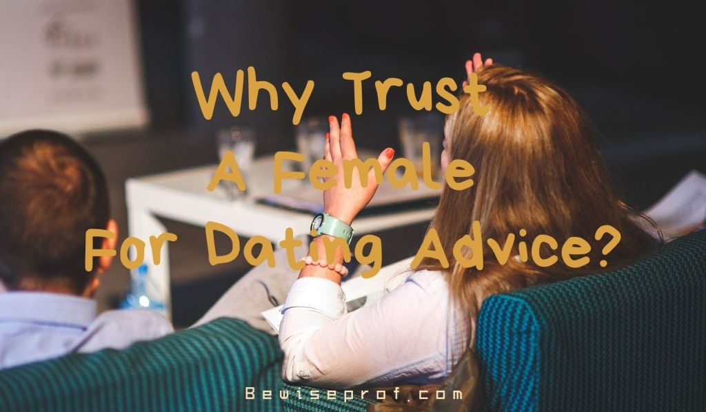 Why Trust a Female for Dating Advice?