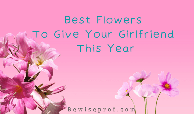 Best Flowers To Give Your Girlfriend This Year