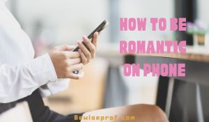 How To Be Romantic On Phone chat