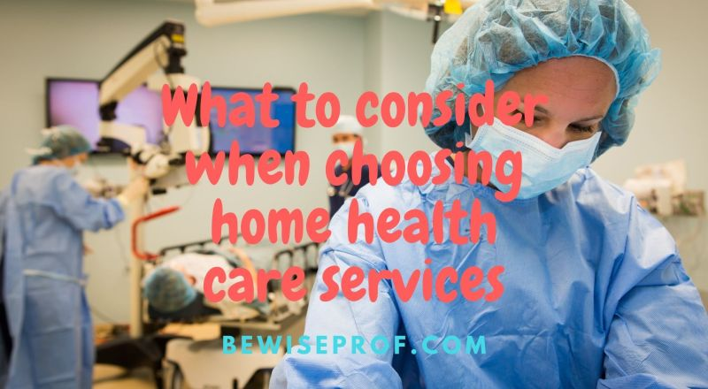 What to consider when choosing home health care services