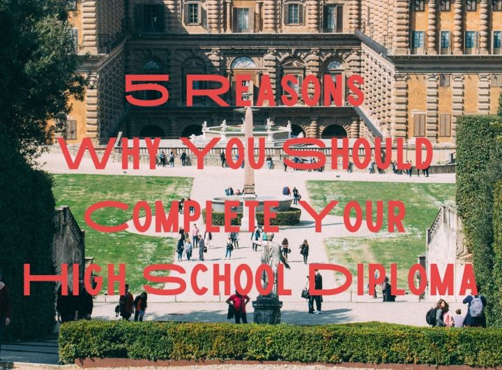 5 Reasons Why You Should Complete Your High School Diploma