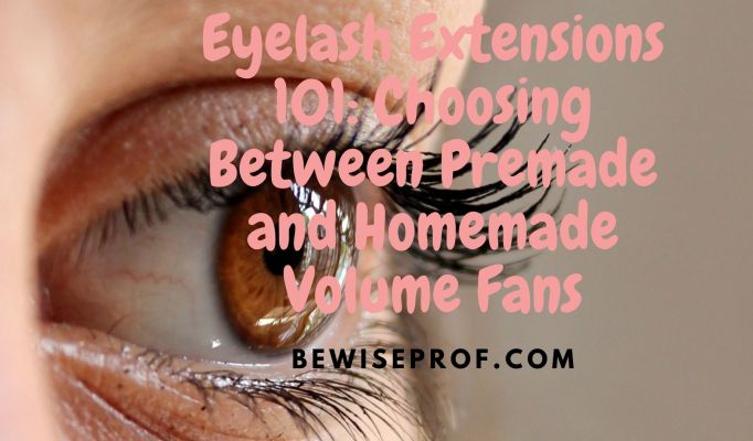 Eyelash Extensions 101: Choosing Between Premade and Homemade Volume Fans