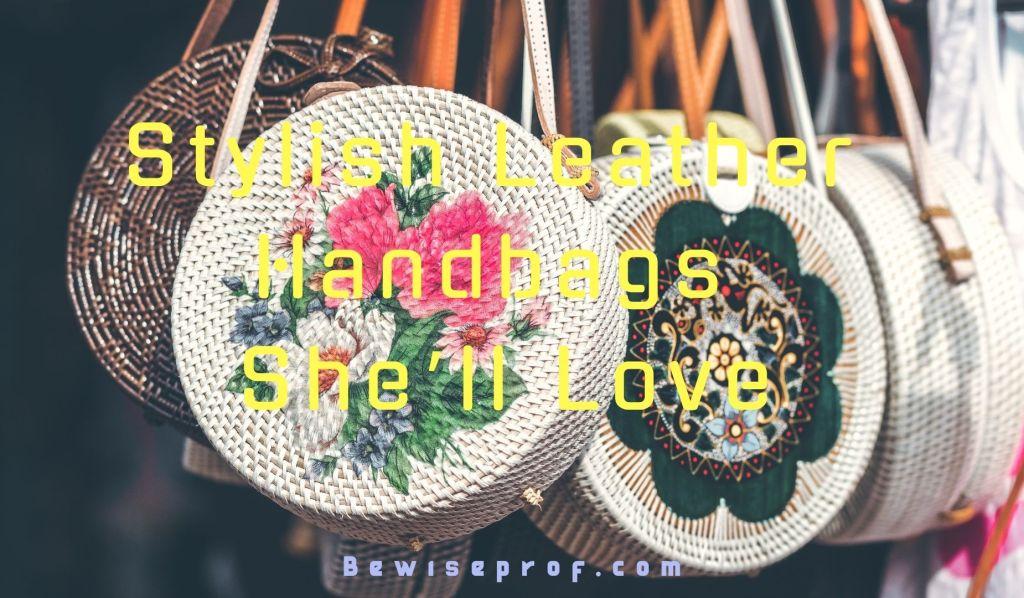 Stylish Leather Handbags She'll Love