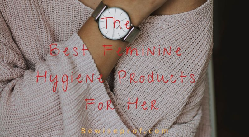 The Best Feminine Hygiene Products for Her