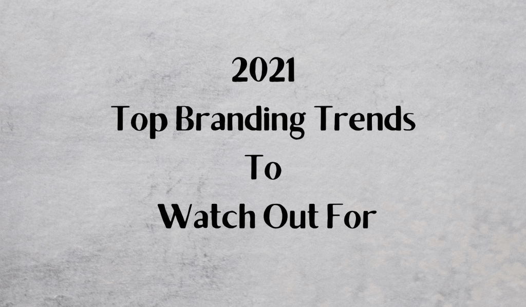 2021 Top Branding Trends to Watch Out For