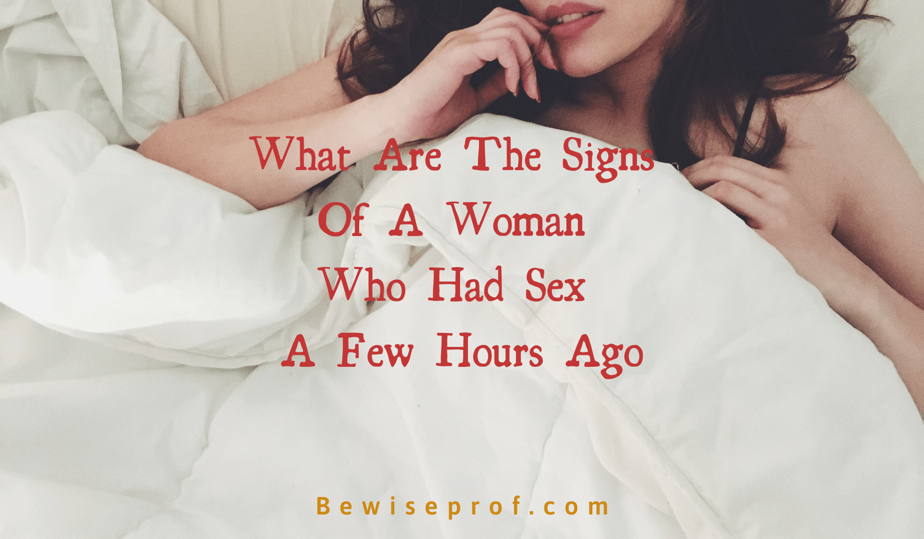What Are The Signs Of A Woman Who Had Sex A Few Hours Ago