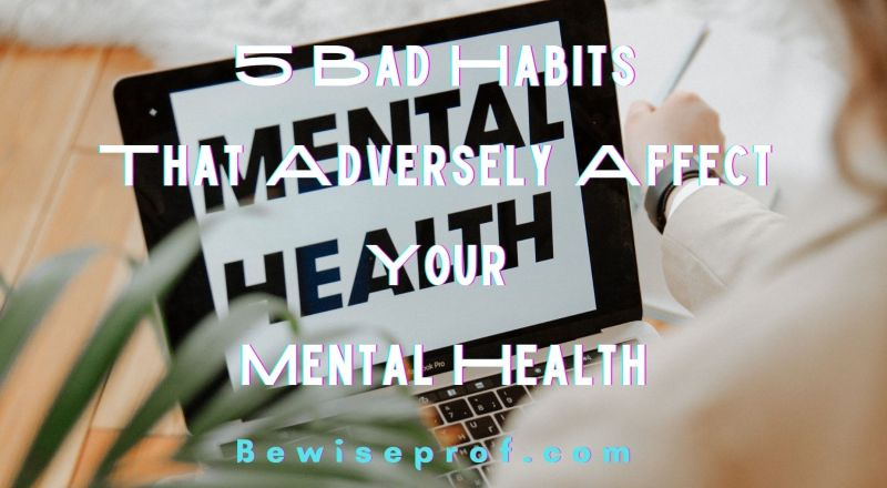 5 Bad Habits That Adversely Affect Your Mental Health
