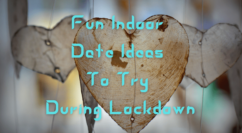 Fun Indoor Date Ideas To Try During Lockdown