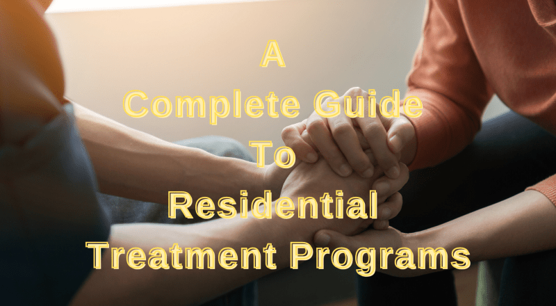 A Complete Guide To Residential Treatment Programs