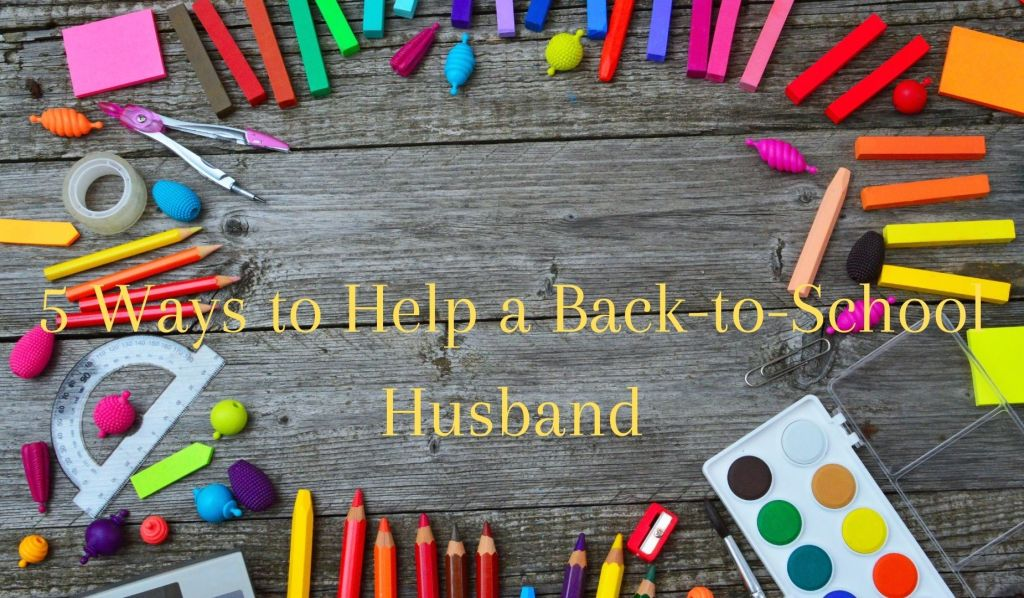 5 Ways to Help a Back-to-School Husband