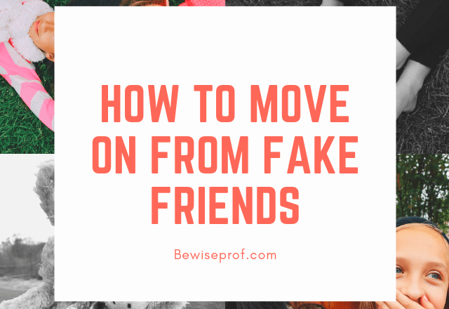 How to move on from fake friends