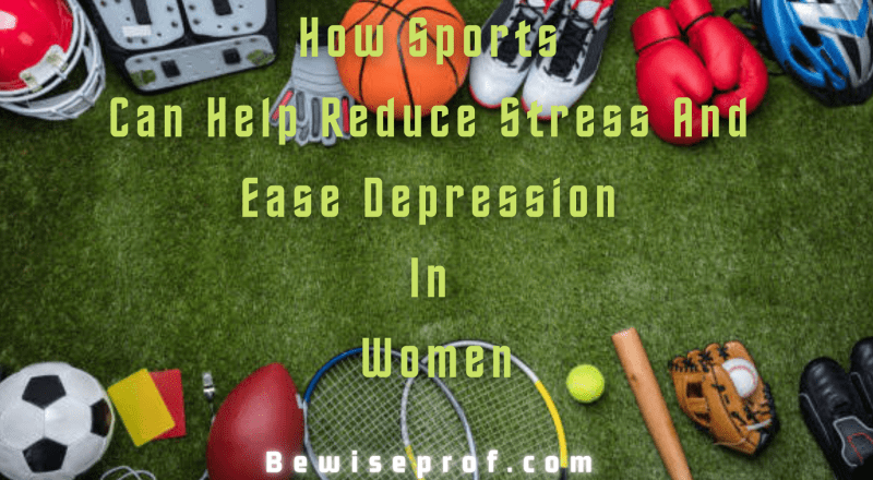 How Sports Can Help Reduce Stress And Ease Depression In Women