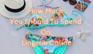 How Much You Should To Spend On Lingerie Online