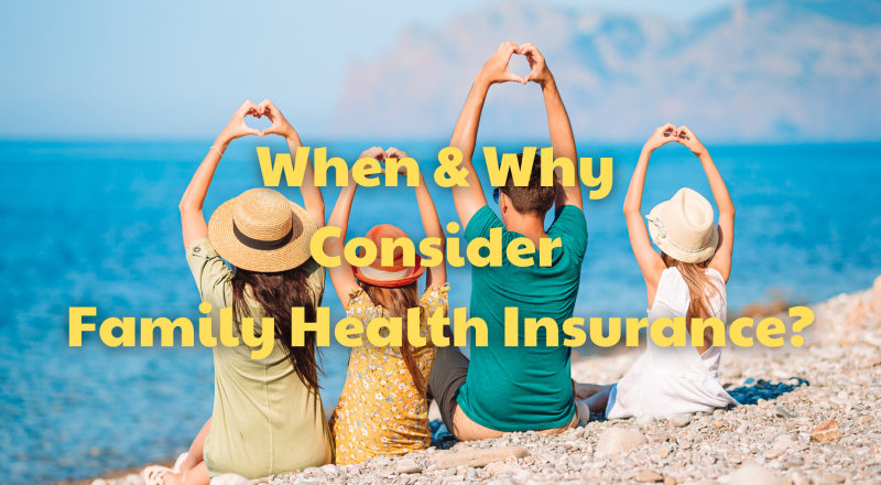 When And Why Consider Family Health Insurance?