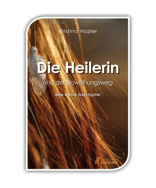 Heilerin und der Einweihungsweg - ein Buch von Kristina Hazler über die spirituelle Heilung und Einweihung