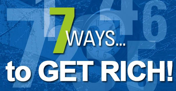 There Are Only 7 Ways to Get Rich
