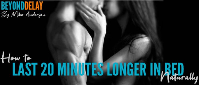 How To Last 20 Minutes Longer In Bed Naturally