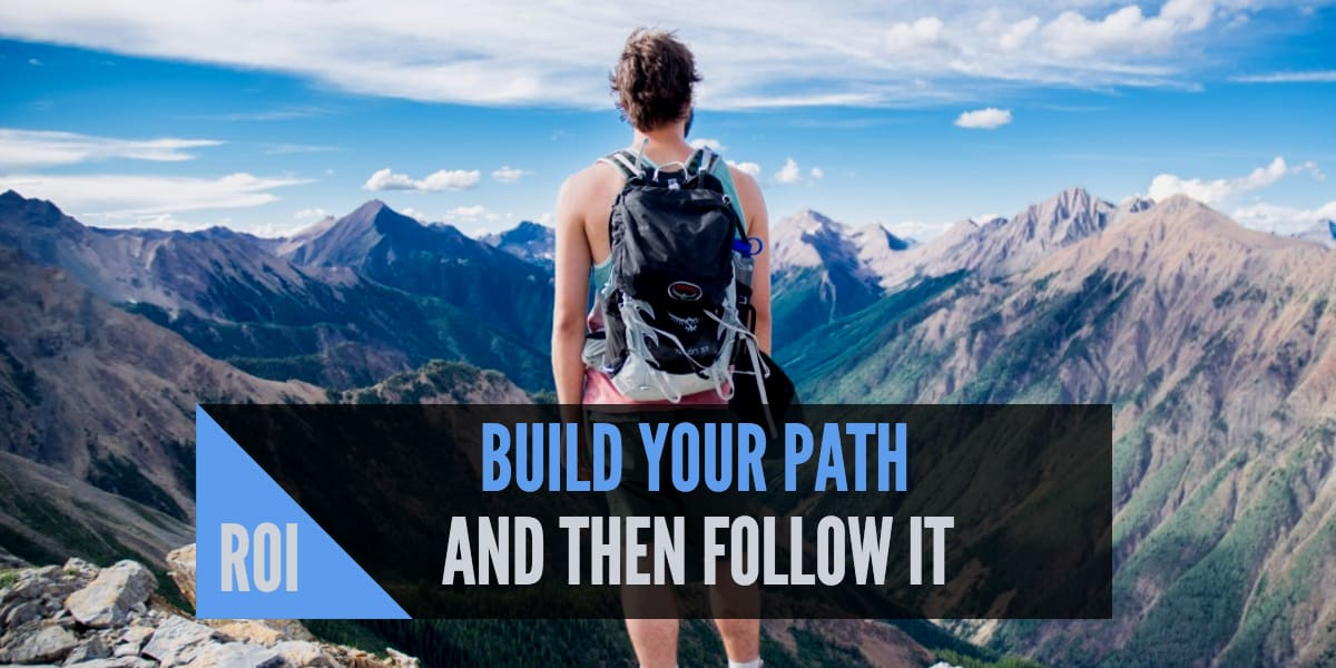 Intangible ROI: Build Your Path and then Follow It
