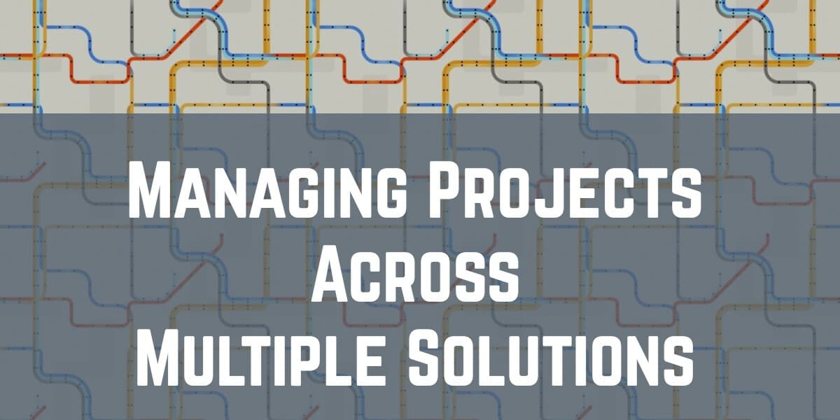Managing Projects Across Multiple Solutions