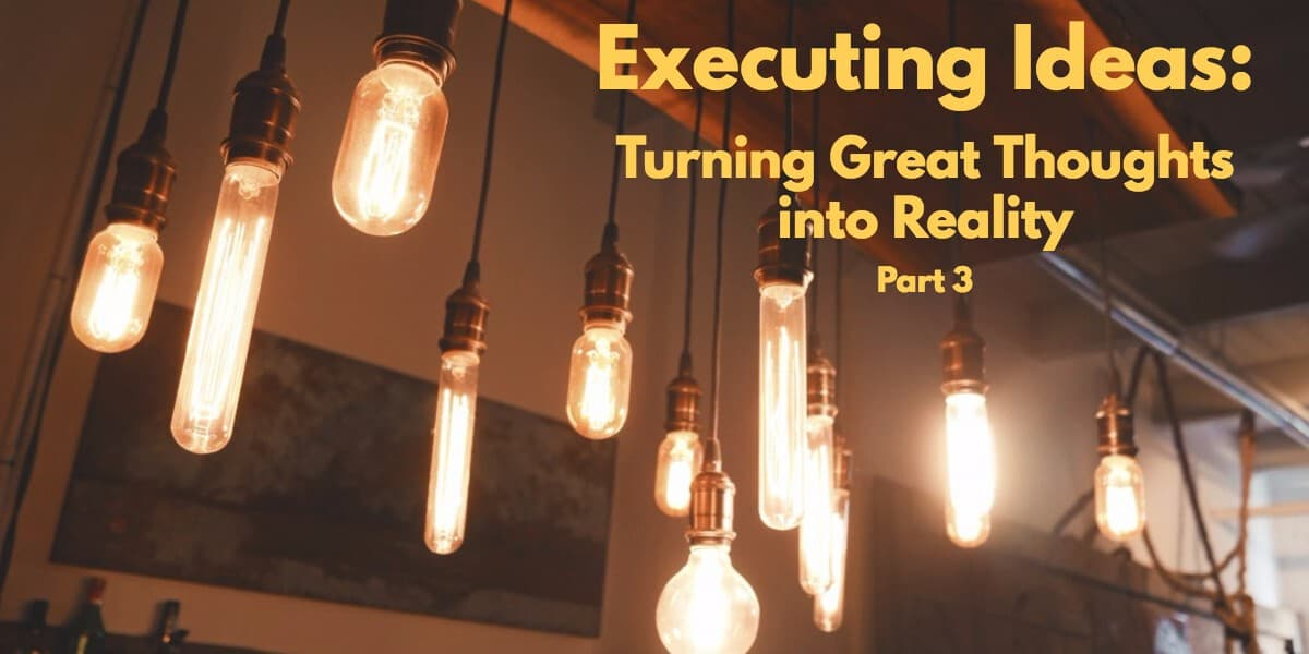 Executing Ideas Part 3