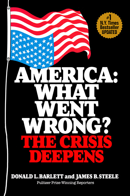 America: What Went Wrong? The Crisis Deepens by Donald L. Barlett & James B. Steele