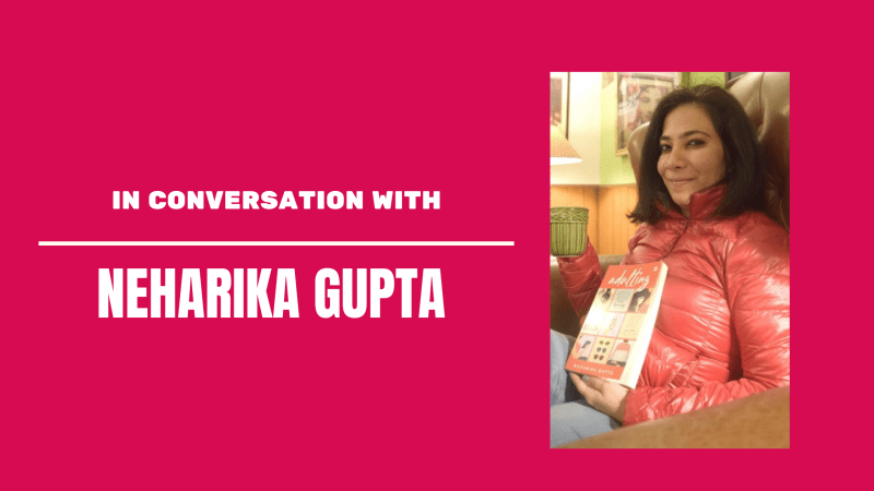 Interview: Neharika Gupta, Author of Adulting, Decodes the Indian Publishing Industry