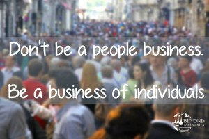 Don't be a people business. Be a business that recognises its individuals