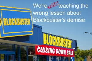 Netflix and Blockbuster - the key lesson isn't the one that's in the lore
