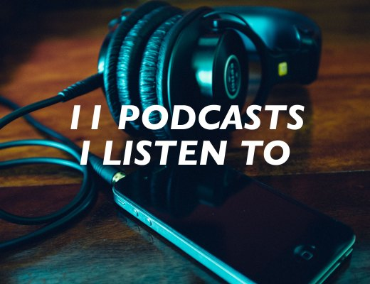 11 Podcasts I Listen to