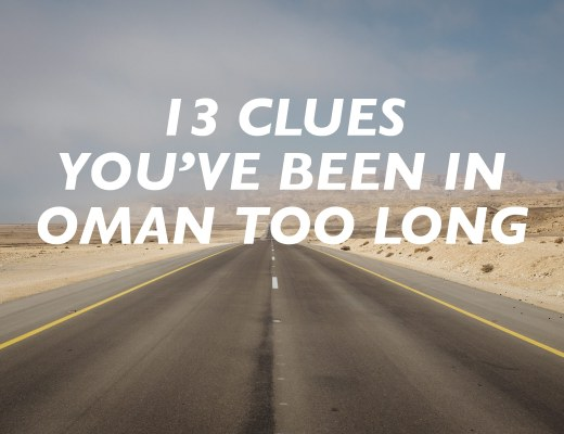 13 Clues You've Been in Oman too Long