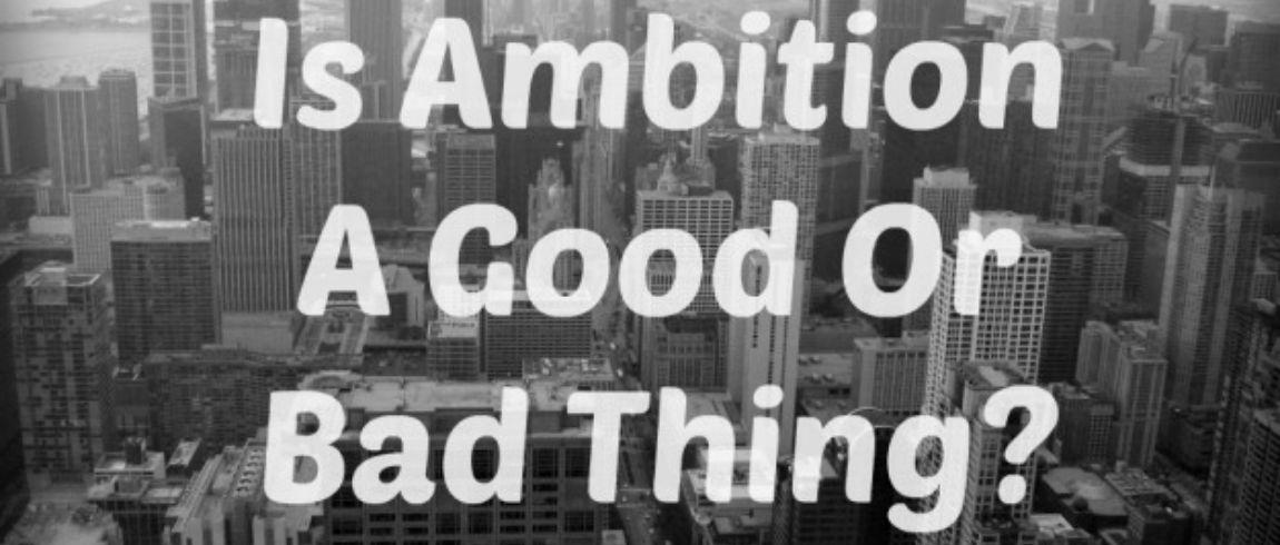Is Ambition a Good or Bad Thing?