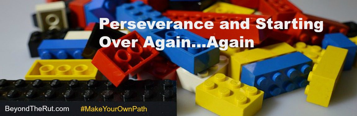 Perseverance and Starting Over Again...Again