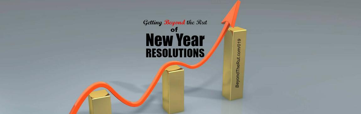 BtR 019 Getting Beyond the Rut of New Year Resolutions