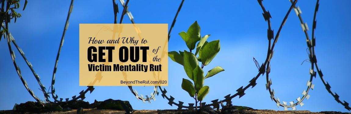 How and Why to Get Out of the Victim Mentality Rut – BtR 020