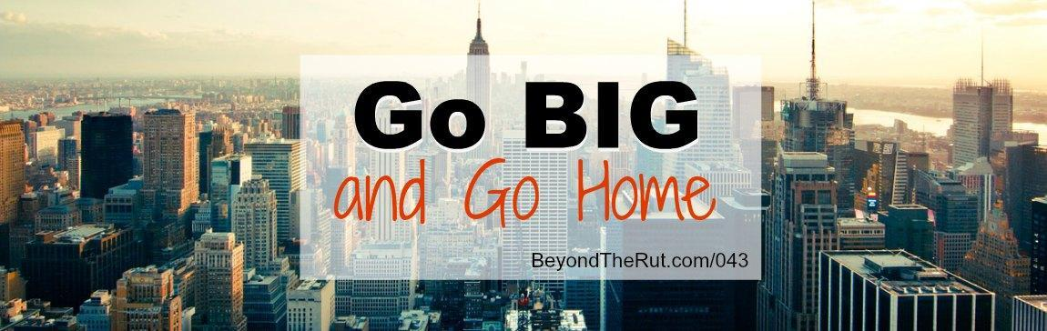 Go Home and Go Big – BtR 043