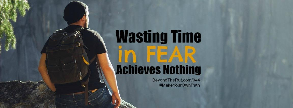Wasting Time in Fear Achieves Nothing – BtR 044