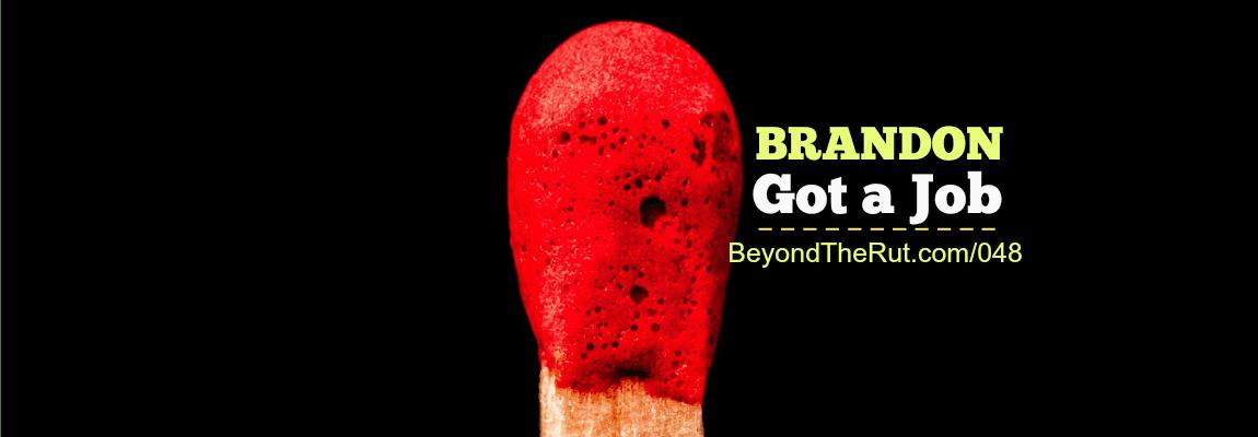 Brandon Got a Job – BtR 048