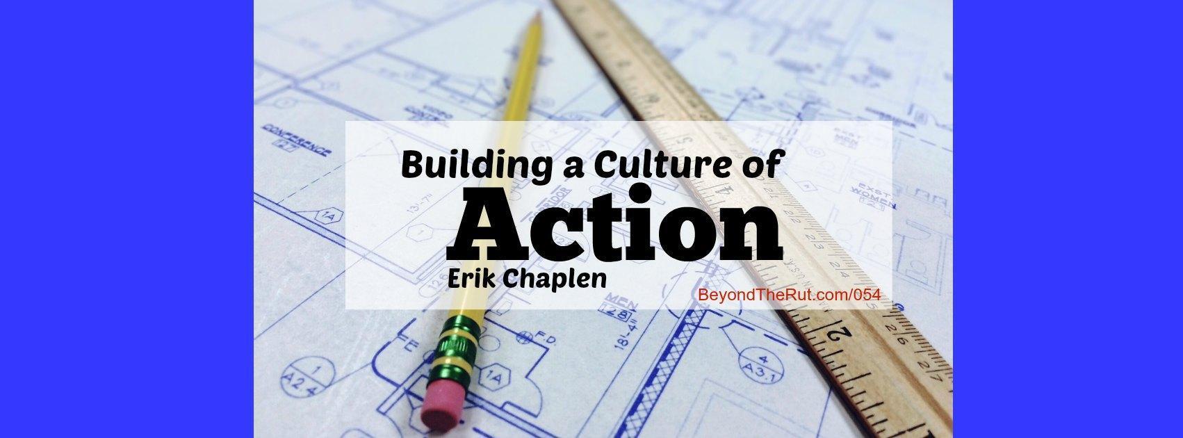 Building a Culture of Action, Erik Chaplen – BtR 054