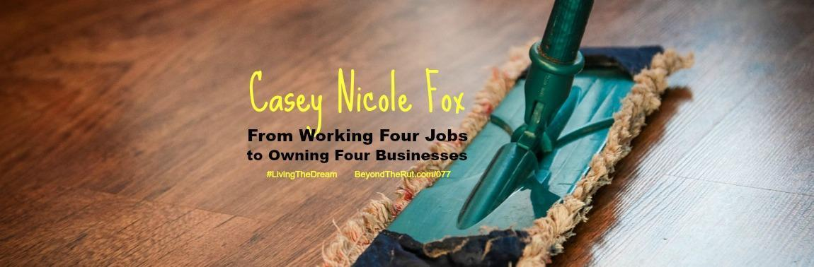 Casey Nicole Fox – From Working Four Jobs to Owning Four Businesses – BtR 077