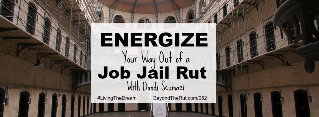 Energize Your Way Out of a Job Jail Rut with Dondi Scumaci – BtR 082