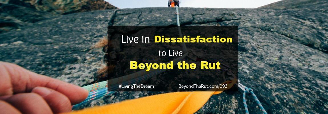 Live in Dissatisfaction to Live Beyond the Rut – BtR 093