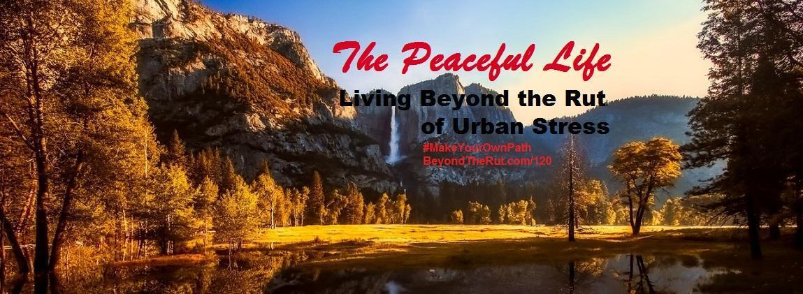 The Peaceful Life Living Beyond the Rut of Urban Stress – BtR 120