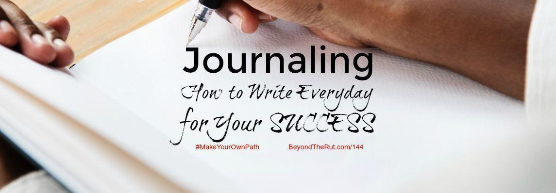 Journaling, How to Write Everyday for Your Success – BtR 144